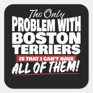 Adesivo Quadrado O único problema com terrier de Boston