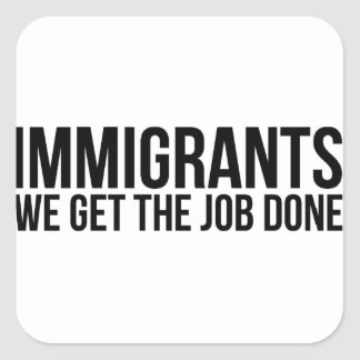 Adesivo Quadrado Os imigrantes que nós obtemos o trabalho feito