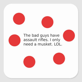 Adesivo Quadrado Os tipos maus têm espingardas de assalto. Eu