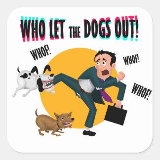 Adesivo Quadrado Quem deixou os cães para fora!