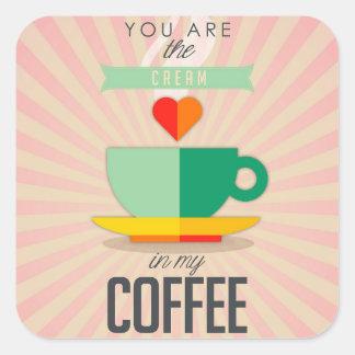 Adesivo Quadrado Você é o creme em meu café