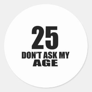 Adesivo Redondo 25 não peça meu design do aniversário da idade