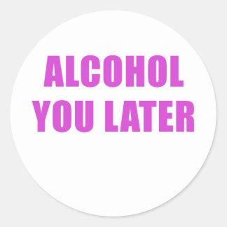 Adesivo Redondo Álcool você mais tarde