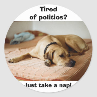 Adesivo Redondo Cansado da política? Apenas tome uma sesta!