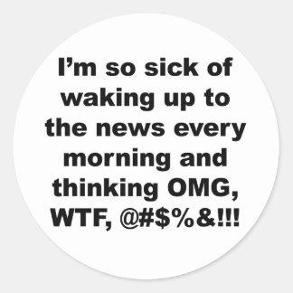 Adesivo Redondo Eu sou tão doente de acordar à notícia cada manhã