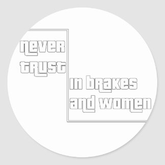 Adesivo Redondo Nunca confie nos freios e nas mulheres