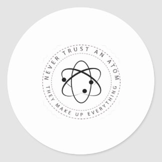 Adesivo Redondo Nunca confie um átomo, eles compo tudo