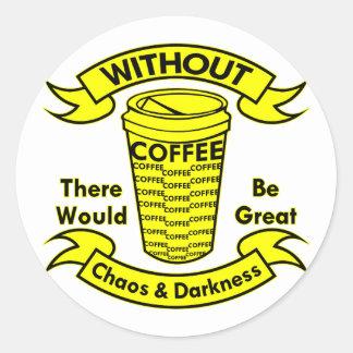 Adesivo Redondo Sem café haveria um caos & uma escuridão