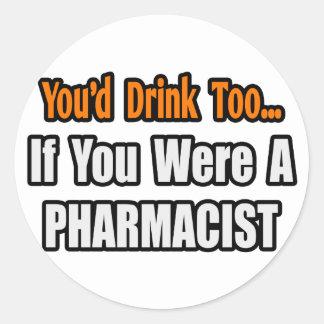 Adesivo Redondo Você beberia demasiado… o farmacêutico