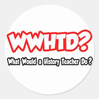 Adesivo Redondo WWHTD… o que um professor da história faria?