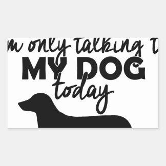 Adesivo Retangular deixe-me sozinho, mim estão falando a meu cão hoje