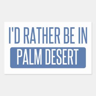 Adesivo Retangular Eu preferencialmente estaria em Palm Desert