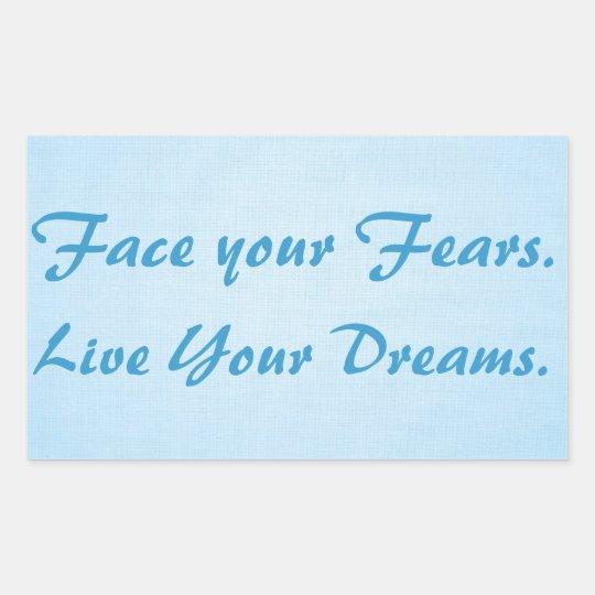 Adesivo Retangular Face your Fears. Live Your Dreams.