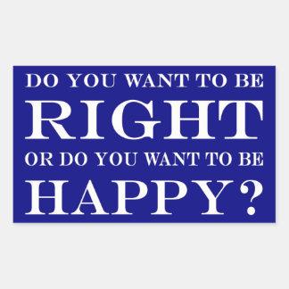 Adesivo Retangular Você quer estar direito ou feliz? 028