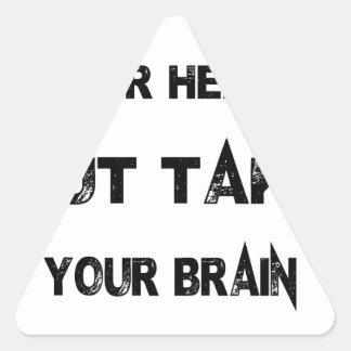 Adesivo Triangular siga seu coração tomam seu cérebro com você
