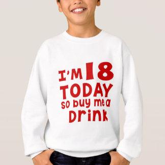 Agasalho Eu sou 18 hoje assim que compre-me uma bebida