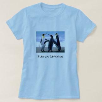 """Agite suas cauda-penas!"" T-shirt do pinguim Camiseta"