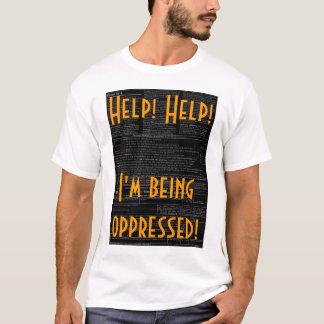 Ajuda! Ajuda! Eu oppressed! Camiseta