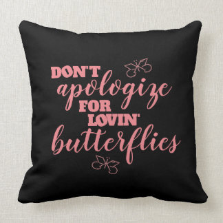 Almofada Engraçado não se desculpe por borboletas de Lovin