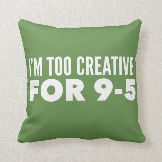 Almofada Eu sou demasiado criativo para 9-5