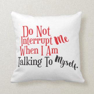 Almofada Não me interrompa quando eu mim mesmo estou