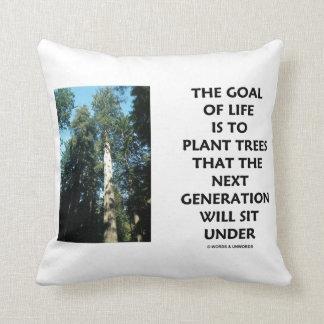 Almofada O objetivo da vida é plantar árvores que a próxima
