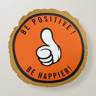 Almofada Redonda Seja positivo! Esteja mais feliz!