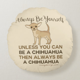 Almofada Redonda Seja sempre uma chihuahua