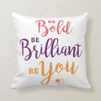 Almofada Seja corajoso, seja brilhante, seja você