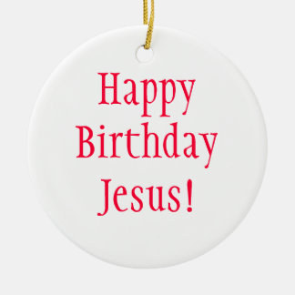 Aniversário Ornamento-Feliz Jesus! Ornamento De Cerâmica Redondo