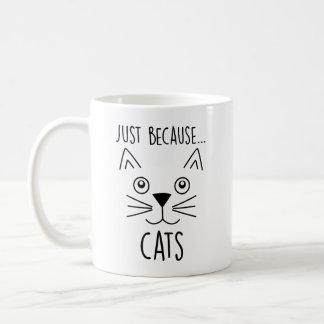 Apenas porque caneca bonito dos gatos
