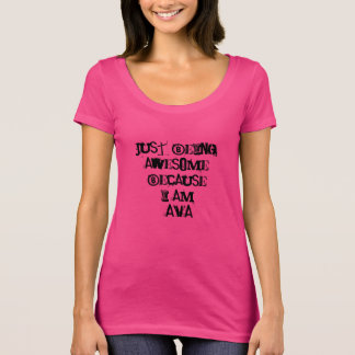 Apenas sendo impressionante porque eu sou Ava Camiseta