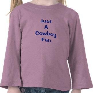 Apenas um fã do vaqueiro camisetas