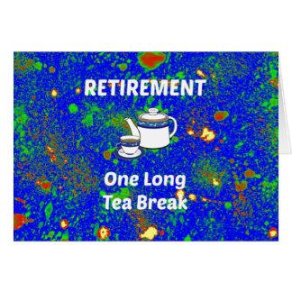 Aposentadoria - uma ruptura de chá longa cartão comemorativo