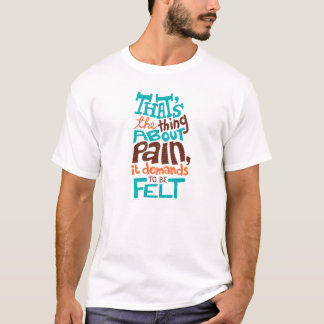 Aquela é a coisa sobre a dor, exige ser feltro camiseta