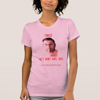 Aquele é o que Karl disse (TWKS), camiseta para