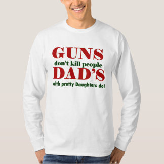 as armas não matam as pessoas do pai com filhas tshirts