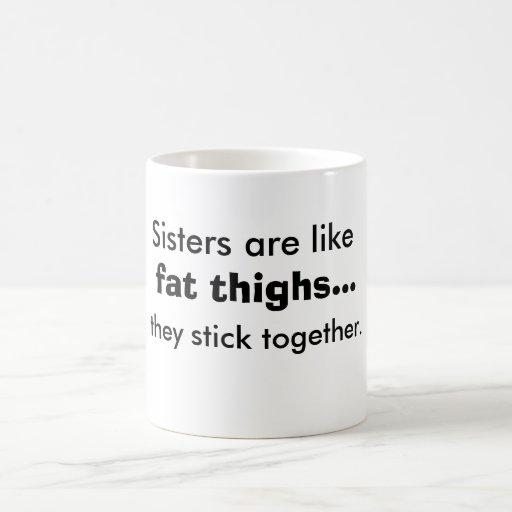 As irmãs são como a caneca gorda das coxas
