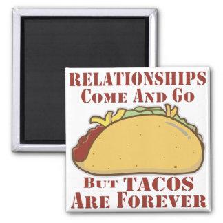 As relações vêm e vão mas os Tacos são Forever Imã