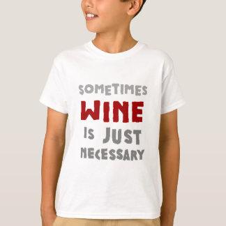 Às vezes o vinho é apenas necessário camiseta