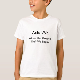 Atos 29: Onde os evangelho terminam, nós começamos Camiseta