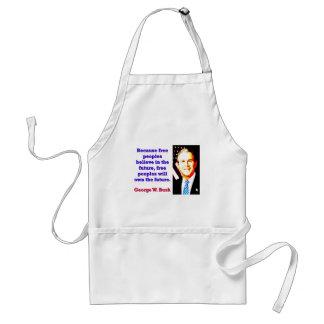 Avental Porque os povos livres acreditam - G W Bush