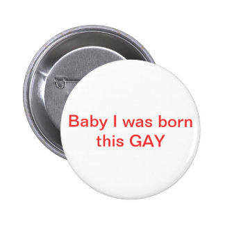 Bebê eu era nascido este Pin do GAY Boton