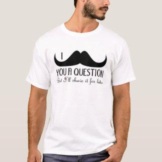 Bigode na moda e legal de I você uma pergunta Camiseta