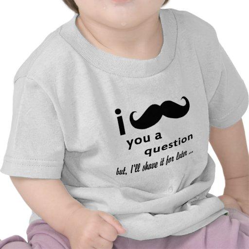 Bigode você presentes de uma pergunta t-shirt