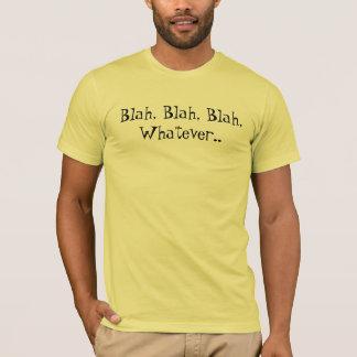 Blá - blá, o que quer que. camiseta