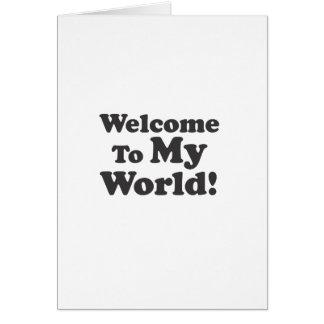Boa vinda a meu mundo! cartão comemorativo