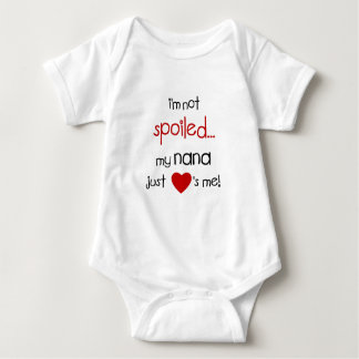 Body Para Bebê Eu não sou estragado… Minha Nana apenas ama-me!