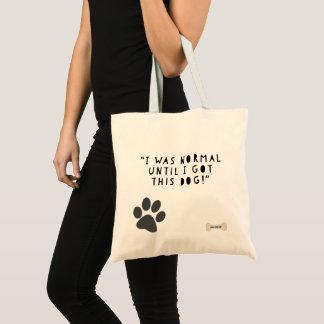 """Bolsa Tote """"Eu fui normal até que eu obtive este cão! """", saco"""