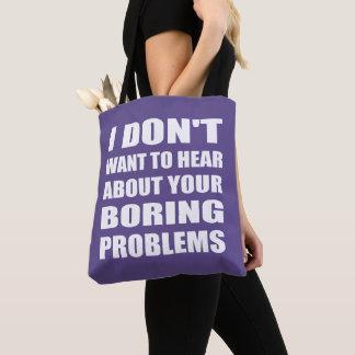 Bolsa Tote Eu não quero ouvir seus problemas aborrecidos